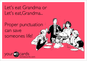 """Grammar saves lives -  Source: someecards.com [Note: the """"someones"""" in the image should read, """"someone's""""]"""